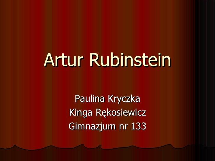 Artur Rubinstein Paulina Kryczka Kinga Rękosiewicz Gimnazjum nr 133