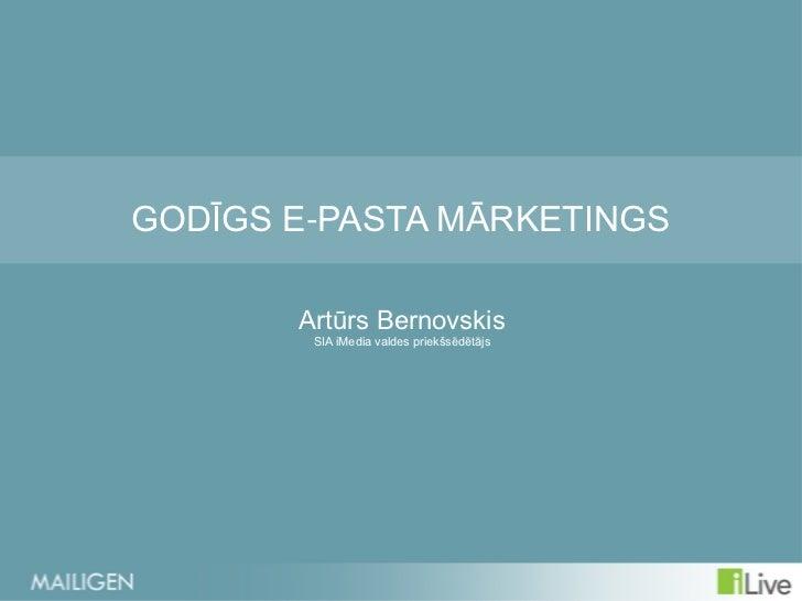 GODĪGS E-PASTA MĀRKETINGS       Artūrs Bernovskis        SIA iMedia valdes priekšsēdētājs