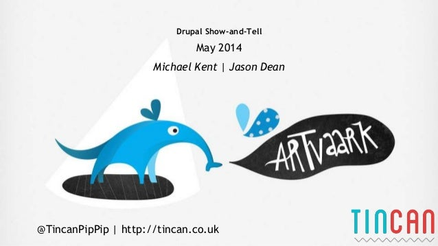 Drupal Show-and-Tell May 2014 Michael Kent | Jason Dean @TincanPipPip | http://tincan.co.uk
