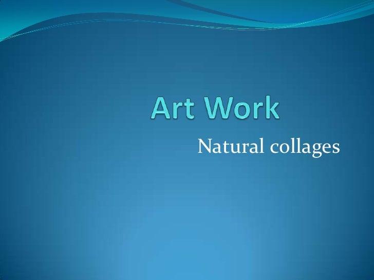 Art Work<br />Natural collages<br />