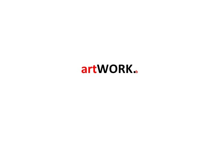art WORK. b