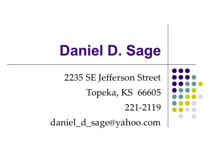 Daniel D. Sage 2235 SE Jefferson Street Topeka, KS  66605 221-2119 [email_address]