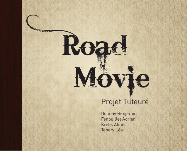 Road Movie Projet Tuteuré Donnay Benjamin Fenouillet Adrien Krebs Aline Tabary Léa