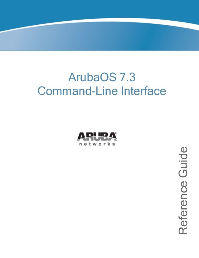 Aruba OS 7.3 Command Line Interface Reference Guide
