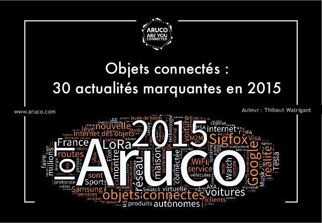 Objets connectés :  30 actualités marquantes en 2015 Auteur : Thibaut Watrigantwww.aruco.com