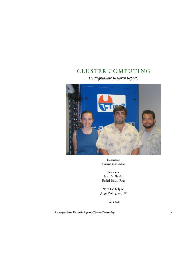 CLU S TER COMP U TI N G Undergraduate Research Report  Instructor: Marcus Hohlmann Students: Jennifer Helsby Rafael David ...