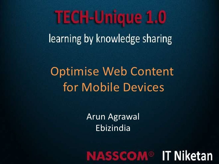 Optimise Web Content  for Mobile Devices     Arun Agrawal       Ebizindia