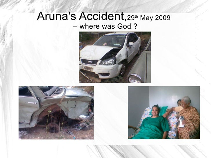 Aruna's Accident, 29 th  May 2009   – where was God ?