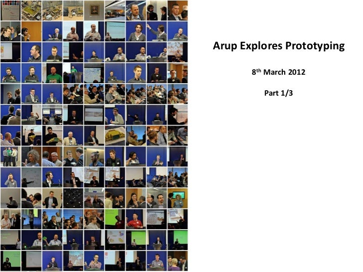 Arup Explores Prototyping       8th March 2012          Part 1/3