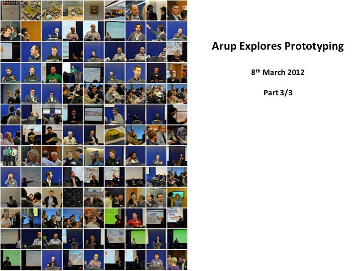 Arup	  Explores	  Prototyping	                 	            8th	  March	  2012   	                      	                 ...