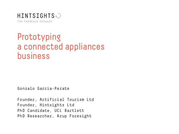 Prototypinga connected appliancesbusinessGonzalo Garcia-PerateFounder, Artificial Tourism LtdFounder, Hintsights LtdPhD Ca...