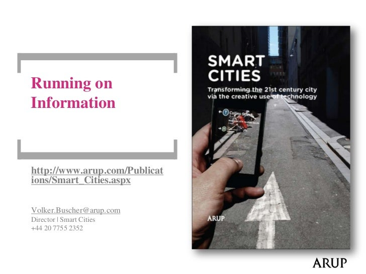 Running on Information<br />http://www.arup.com/Publications/Smart_Cities.aspx<br />Volker.Buscher@arup.com<br />Director ...