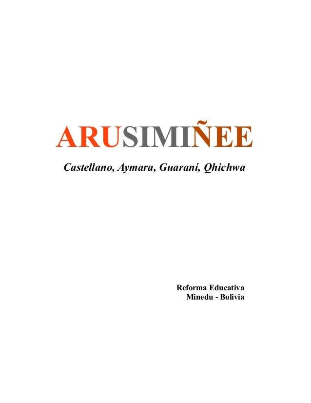 ARUSIMIÑEE Castellano, Aymara, Guaraní, Qhichwa  Reforma Educativa Minedu - Bolivia