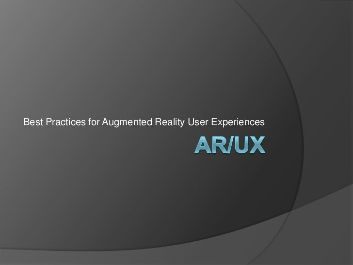 AR/UX<br />Best Practices for Augmented Reality User Experiences<br />