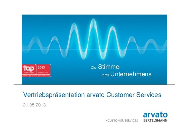 1   arvato   21.05.2013   Vertriebspräsentation arvato Customer ServicesDie StimmeIhres UnternehmensVertriebspräsentation ...