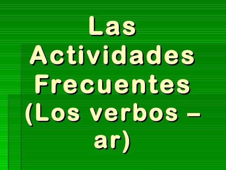 Las Actividades Frecuentes (Los verbos –ar)