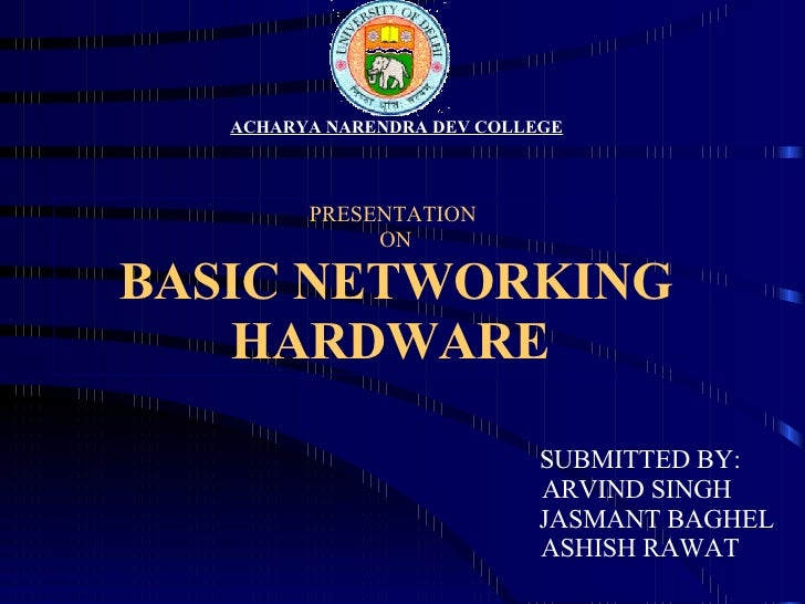 PRESENTATION  ON BASIC NETWORKING HARDWARE     ACHARYA NARENDRA DEV COLLEGE   SUBMITTED BY: ARVIND SINGH  JASMANT BAGHEL A...