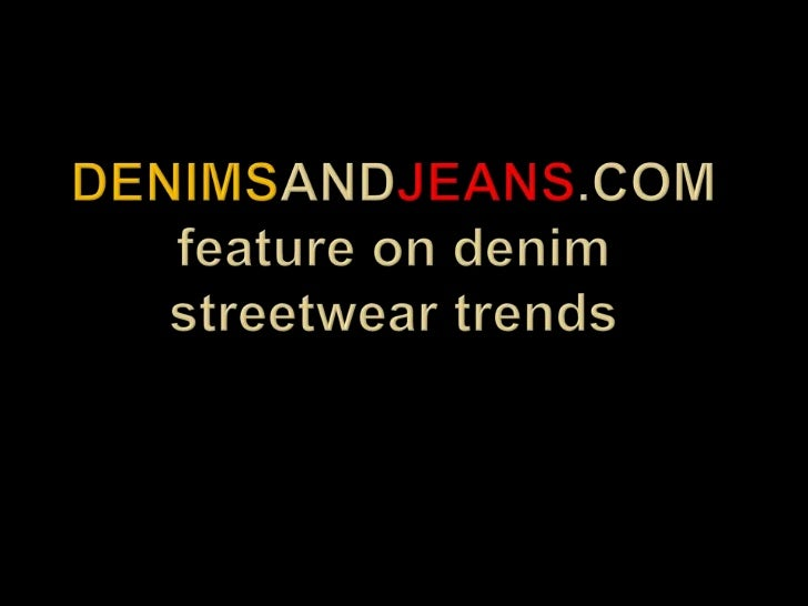 Denimsandjeans.com feature on denim streetwear trends<br />