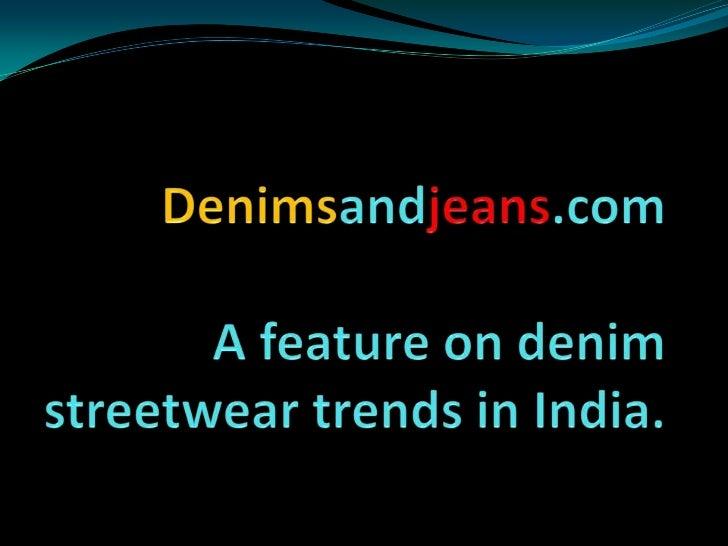 Denimsandjeans.com  Afeature on denim streetwear trends in India.<br />
