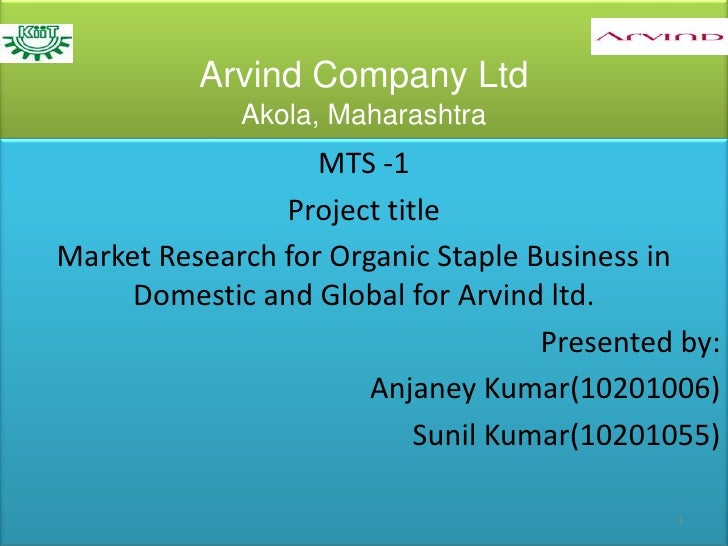 Arvind Company LtdAkola, Maharashtra <br />MTS -1 <br />Project title <br />Market Research for Organic Staple Business in...