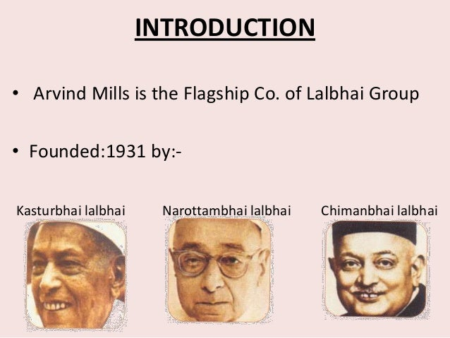 INTRODUCTION• Arvind Mills is the Flagship Co. of Lalbhai Group• Founded:1931 by:-Kasturbhai lalbhai    Narottambhai lalbh...