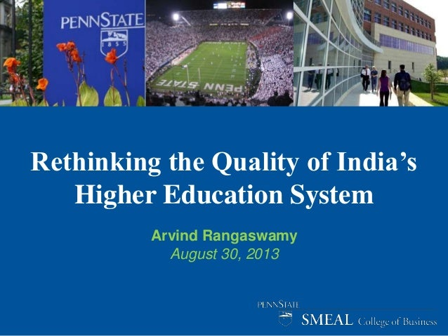 Rethinking the Quality of India's Higher Education System Arvind Rangaswamy August 30, 2013