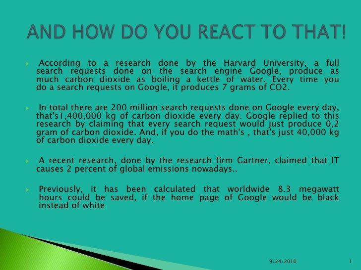 According to a research done by the Harvard University, a fullsearch requests done on the search engine Google, produce a...