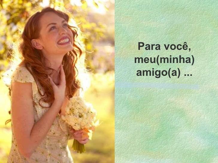 Para você, meu(minha) amigo(a) ...