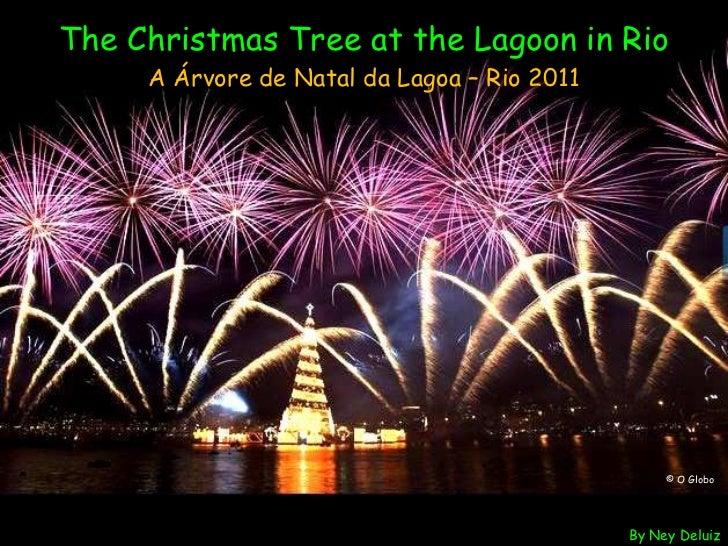 The Christmas Tree at the Lagoon in Rio A Árvore de Natal da Lagoa – Rio 2011     By Ney Deluiz © O Globo