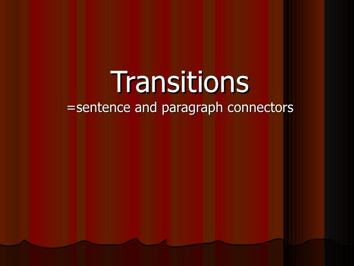 Transitions=sentence and paragraph connectors