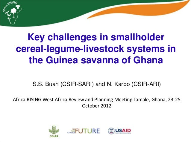 Key challenges in smallholder cereal-legume-livestock systems in    the Guinea savanna of Ghana        S.S. Buah (CSIR-SAR...