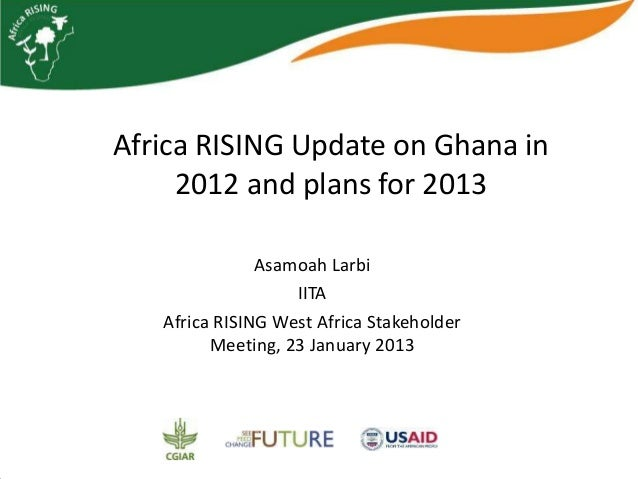 Africa RISING update on Ghana in 2012 and plans for 2013