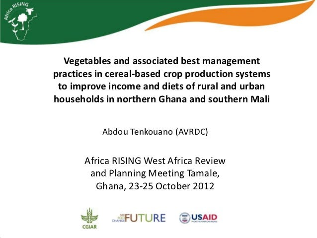 Vegetables and associated best management practices in cereal-based crop production systems to improve income and diets of rural and urban households in northern Ghana and southern Mali