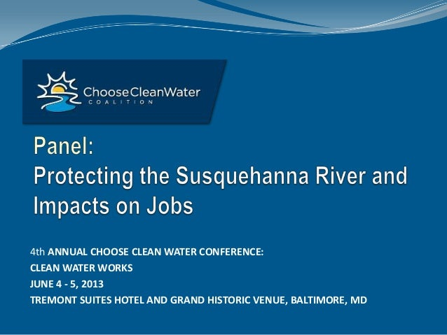 4th ANNUAL CHOOSE CLEAN WATER CONFERENCE:CLEAN WATER WORKSJUNE 4 - 5, 2013TREMONT SUITES HOTEL AND GRAND HISTORIC VENUE, B...