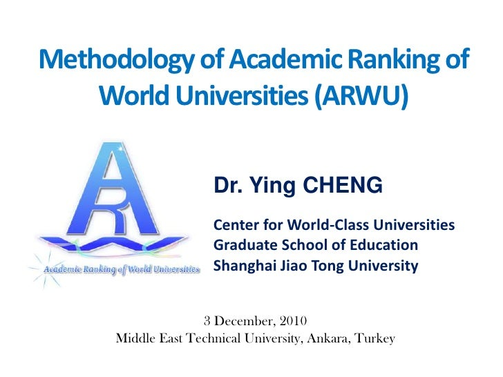 Methodology of Academic Ranking of World Universities (ARWU)<br />Dr. Ying CHENG <br />Center for World-Class Universities...