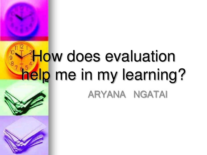 How does evaluationhelp me in my learning?         ARYANA NGATAI