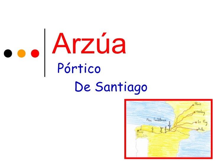ArzúaPórtico  De Santiago
