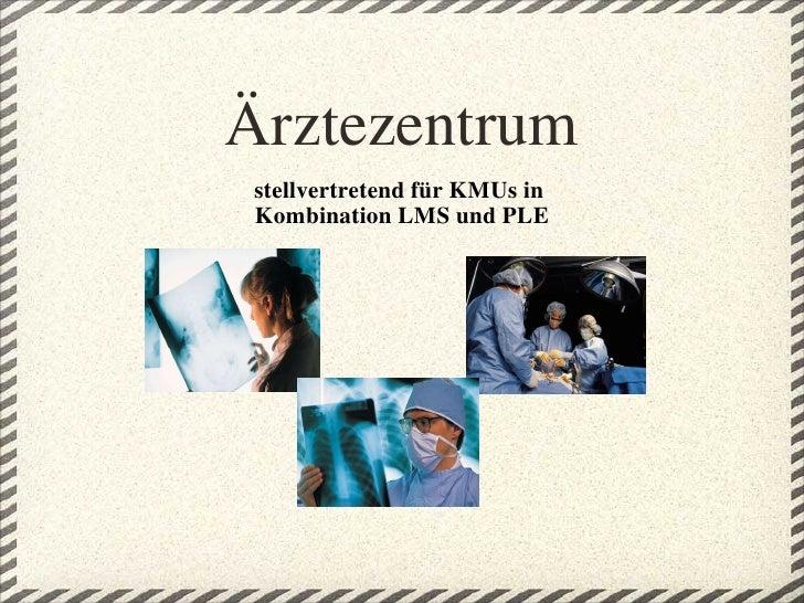Ärztezentrum stellvertretend für KMUs in  Kombination LMS und PLE