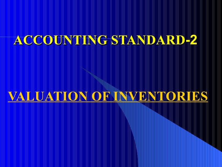 ACCOUNTING STANDARD -2 VALUATION OF INVENTORIES