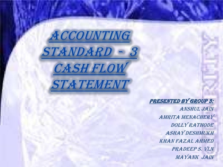 ACCOUNTING   STANDARD  -  3CASH FLOW STATEMENT<br />Presented By Group 3:<br />Anshul Jain<br />Amrita Menachery<br />Doll...