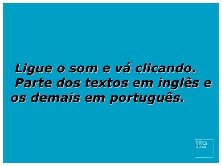 Ligue o som e vá clicando. Parte dos textos em inglês e os demais em português.