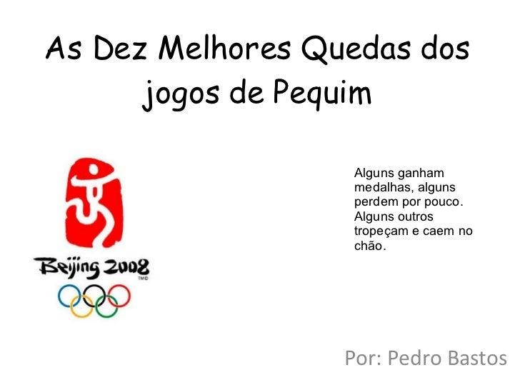 As Dez Melhores Quedas dos jogos de Pequim Por: Pedro Bastos Alguns ganham medalhas, alguns perdem por pouco. Alguns outro...