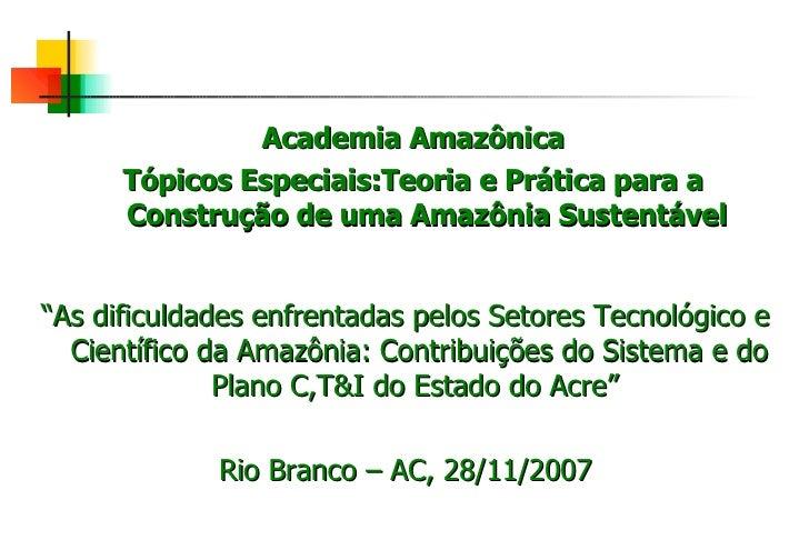 """Academia Amazônica Tópicos Especiais:Teoria e Prática para a Construção de uma Amazônia Sustentável """" As dificuldades enfr..."""