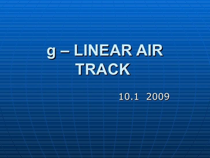 g – LINEAR AIR TRACK   10.1  2009