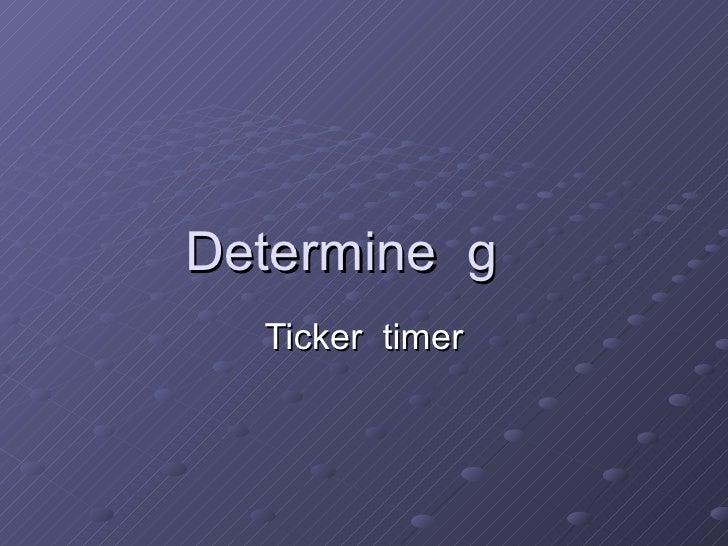 Determine  g  Ticker  timer