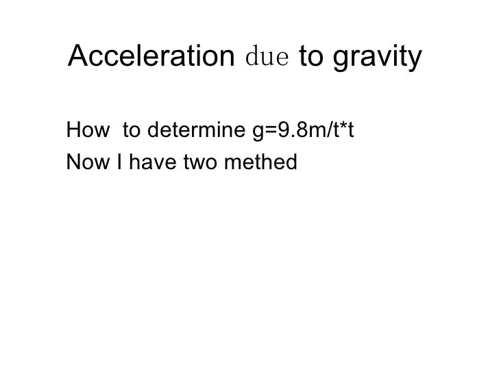 Acceleration  due  to gravity  How  to determine g=9.8m/t*t Now I have two methed