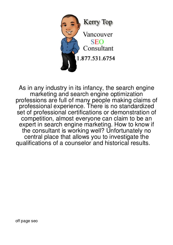 As in any industry in its infancy, the search engine      marketing and search engine optimizationprofessions are full of ...