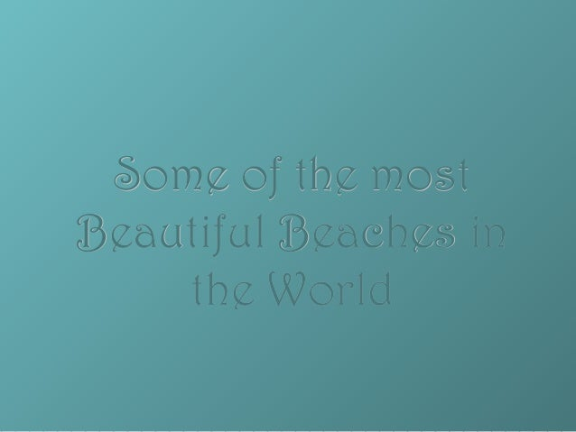 Some of the mostSome of the most Beautiful Beaches inBeautiful Beaches in the Worldthe World
