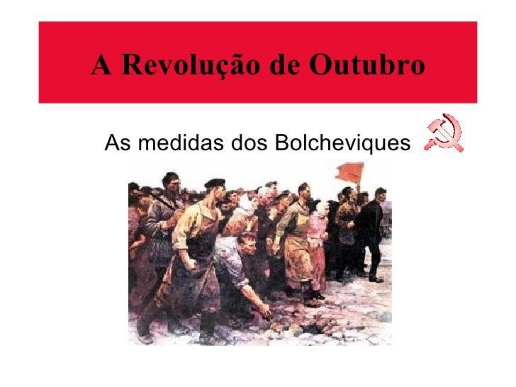 A Revolução de Outubro As medidas dos Bolcheviques