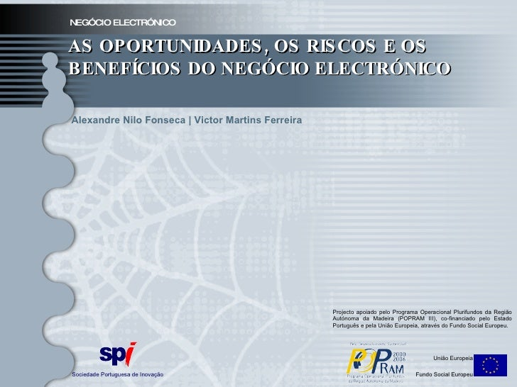 NEGÓCIO ELECTRÓNICO AS OPORTUNIDADES, OS RISCOS E OS BENEFÍCIOS DO NEGÓCIO ELECTRÓNICO Sociedade Portuguesa de Inovação Un...